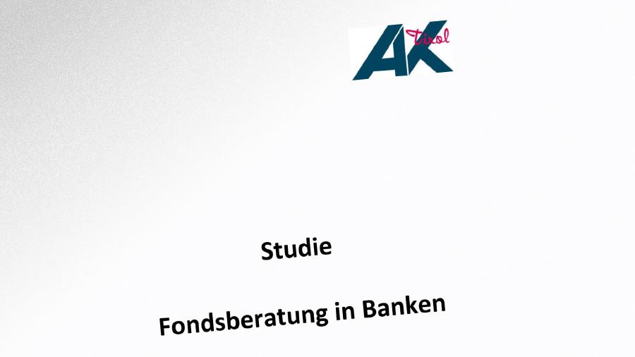 Studie Fondsberatung in Banken © -, AK Tirol