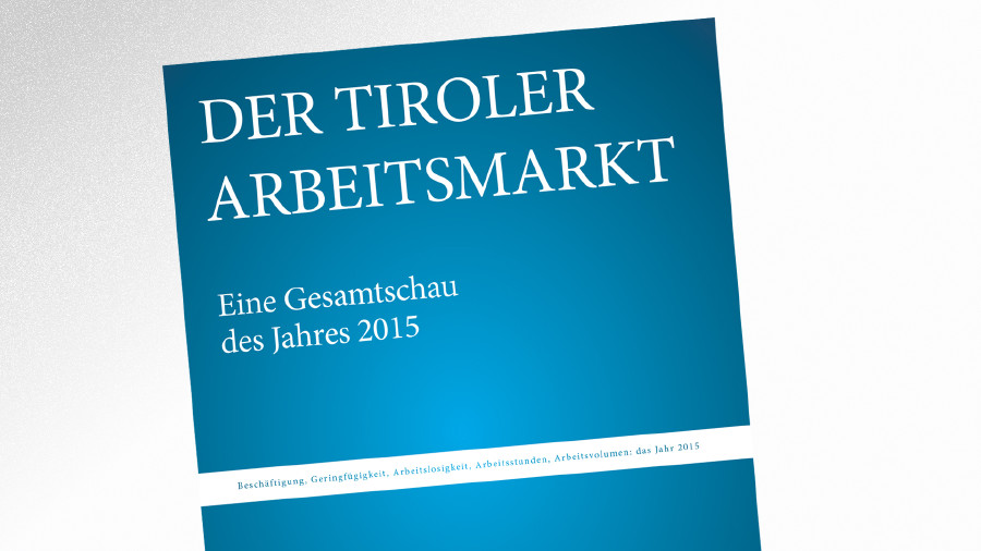 Broschüre Der >Tiroler Arbeitsmarkt 2015 © AK Tirol, AK Tirol